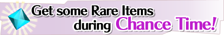 Get Rare Items during Chance Time!